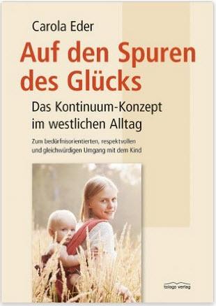 Buchempfehlung: Auf den Spuren des Glücks: Das Kontinuum-Konzept im westlichen Alltag - Zum bedürfnisorientierten, respektvollen und gleichwürdigen Umgang mit dem Kind